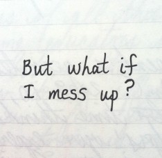 But what if I mess up?
